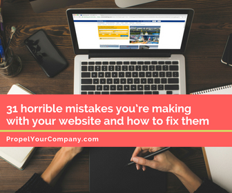 31 horrible website mistakes you're making and how to fix them | propelyourcompany.com