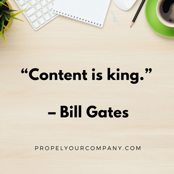 """Content is king."" –Bill Gates"