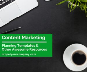 Content Marketing Planning Templates & Other Awesome Resources | PropelYourCompany.com