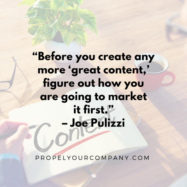 """Before you create any more 'great content,' figure out how you are going to market it first."" –Joe Pulizzi"