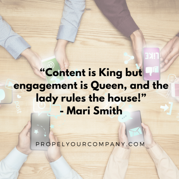 """Content is King but engagement is Queen, and the lady rules the house!"" - Mari Smith"