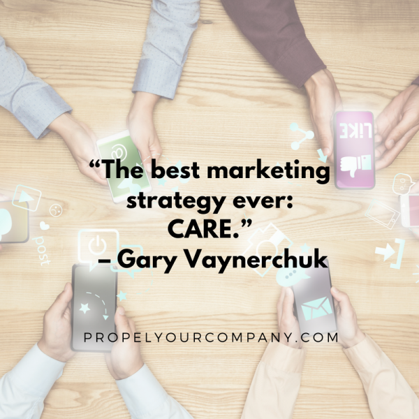 """The best marketing strategy ever: CARE."" –Gary Vaynerchuk"