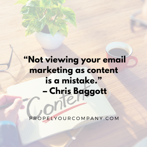 """Not viewing your email marketing as content is a mistake."" –Chris Baggott"