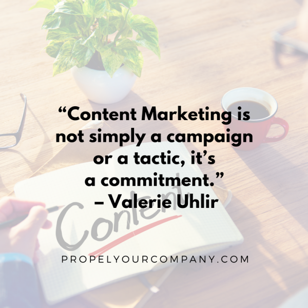 """Content Marketing is not simply a campaign or a tactic, it's a commitment."" – Valerie Uhlir"