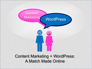Content Marketing + WordPress: A Match Made Online
