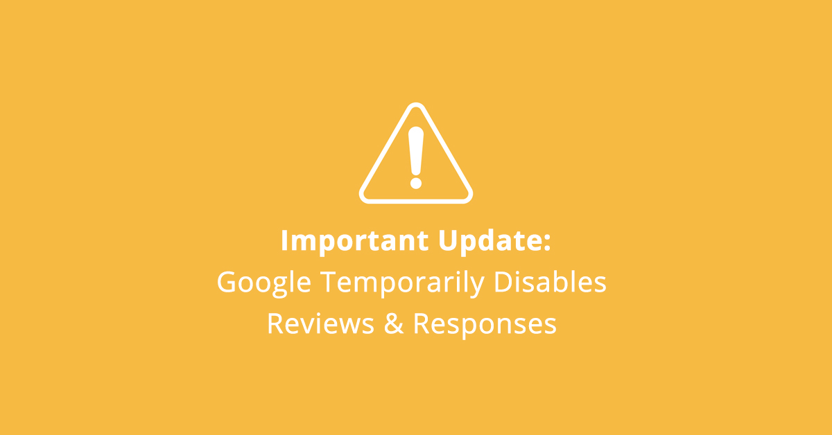 Google Temporarily Disables Reviews & Responses