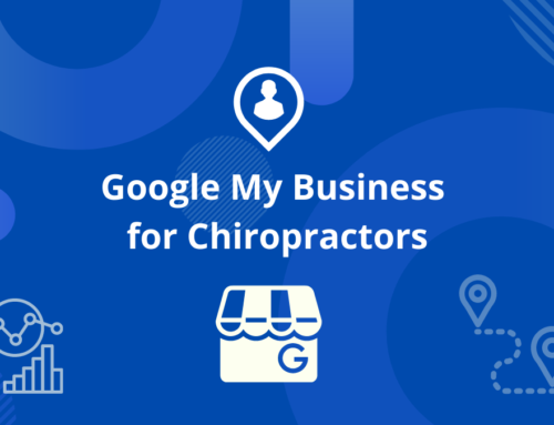 What Every Chiropractor Needs to Know About Google My Business