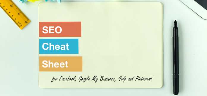SEO Cheat Sheet for Facebook, Google My Business, Yelp and Pinterest