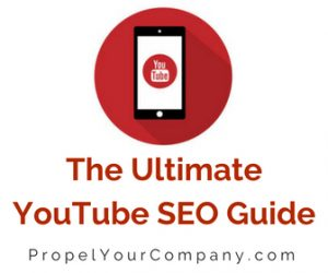 The Ultimate YouTube SEO Guide | PropelYourCompany.com