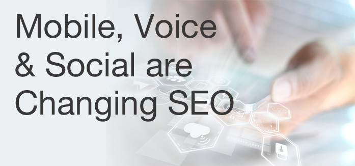 Mobile, Voice & Social are Changing SEO