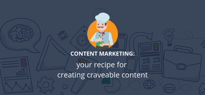 Your Recipe for Creating Craveable Content