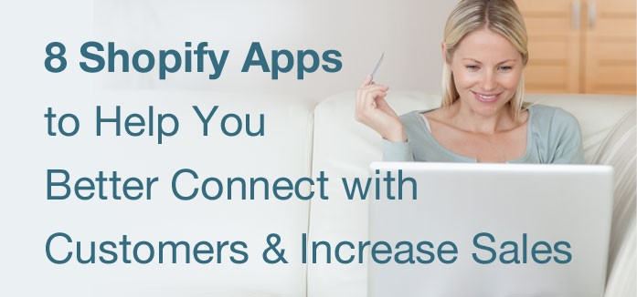 8 Shopify Apps to Help You Better Connect with Customers & Increase Sales