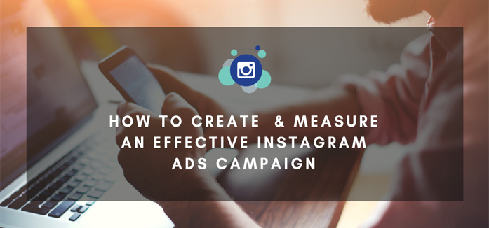 How to Create and Measure an Effective Instagram Ads Campaign