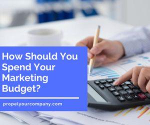How should you spend your marketing budget? | PropelYourCompany.com