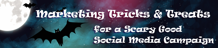 Marketing Tricks & Treats for a Scary Good Social Media Campaign