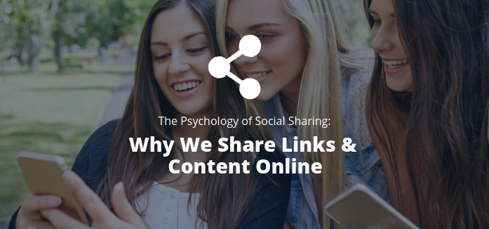 The Psychology of Social Sharing: Why We Share Links & Content Online